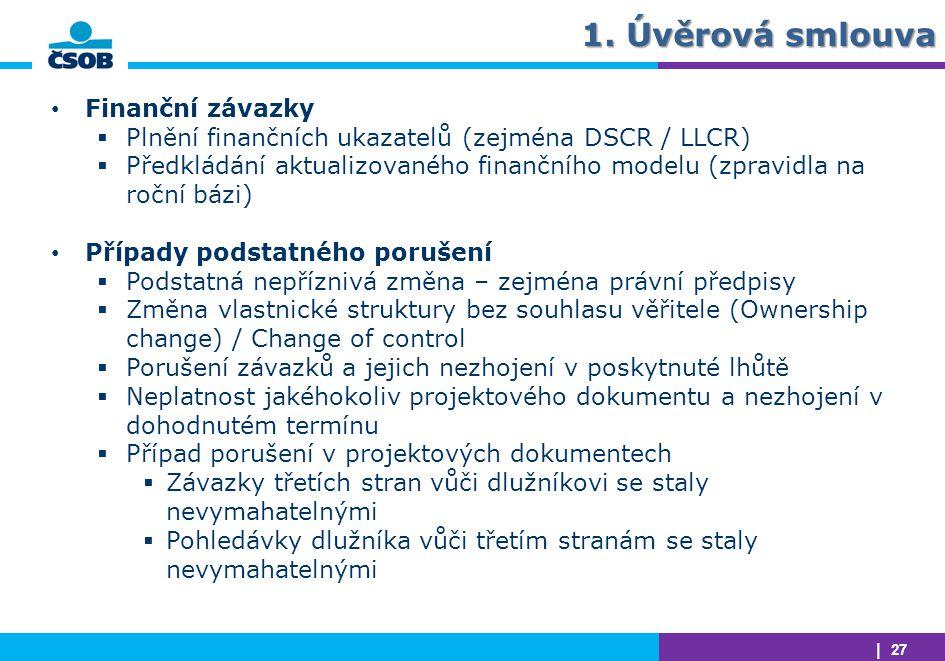 | 27 1. Úvěrová smlouva Finanční závazky  Plnění finančních ukazatelů (zejména DSCR / LLCR)  Předkládání aktualizovaného finančního modelu (zpravidl