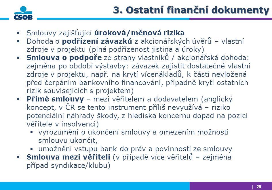 | 29 3. Ostatní finanční dokumenty  Smlouvy zajišťující úroková/měnová rizika  Dohoda o podřízení závazků z akcionářských úvěrů – vlastní zdroje v p