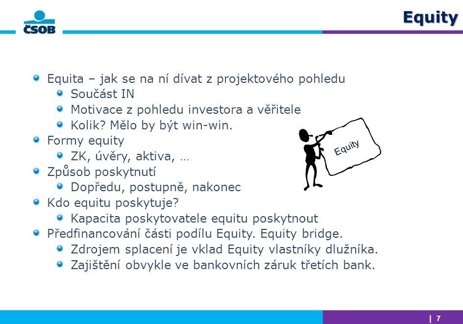 | 7 | 7Equity Equita – jak se na ní dívat z projektového pohledu Součást IN Motivace z pohledu investora a věřitele Kolik? Mělo by být win-win. Formy