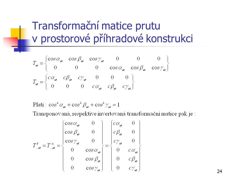 24 Transformační matice prutu v prostorové příhradové konstrukci