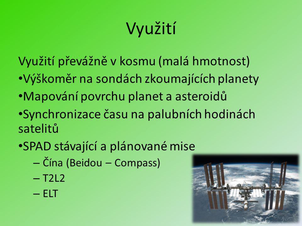 Využití Využití převážně v kosmu (malá hmotnost) Výškoměr na sondách zkoumajících planety Mapování povrchu planet a asteroidů Synchronizace času na palubních hodinách satelitů SPAD stávající a plánované mise – Čína (Beidou – Compass) – T2L2 – ELT