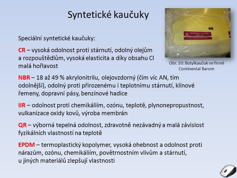 Syntetické kaučuky Speciální syntetické kaučuky: CR – vysoká odolnost proti stárnutí, odolný olejům a rozpouštědlům, vysoká elasticita a díky obsahu C