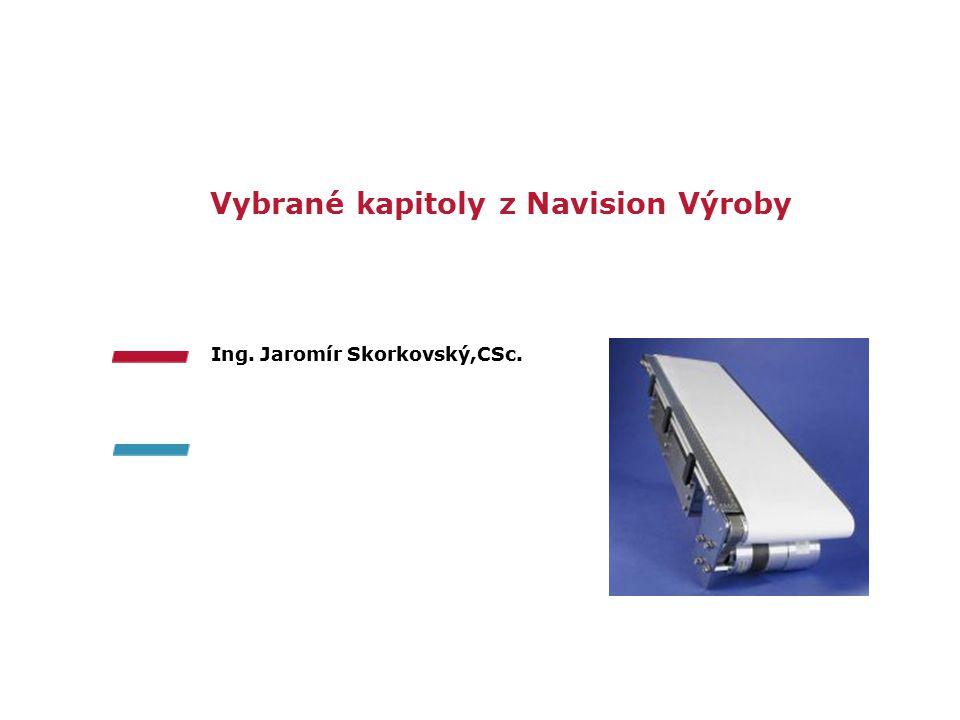 Ing. Jaromír Skorkovský,CSc. Vybrané kapitoly z Navision Výroby