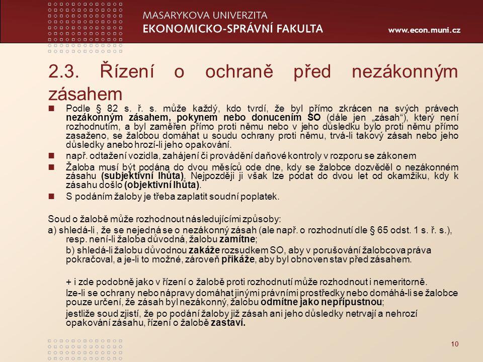 www.econ.muni.cz 2.3. Řízení o ochraně před nezákonným zásahem Podle § 82 s. ř. s. může každý, kdo tvrdí, že byl přímo zkrácen na svých právech nezáko