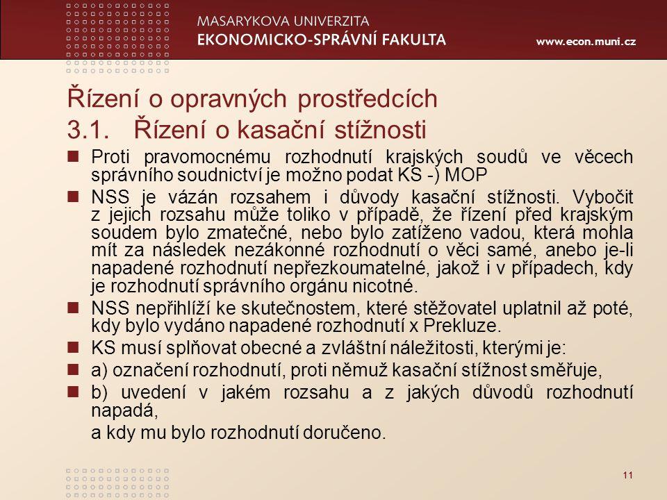www.econ.muni.cz Řízení o opravných prostředcích 3.1.Řízení o kasační stížnosti Proti pravomocnému rozhodnutí krajských soudů ve věcech správního soud
