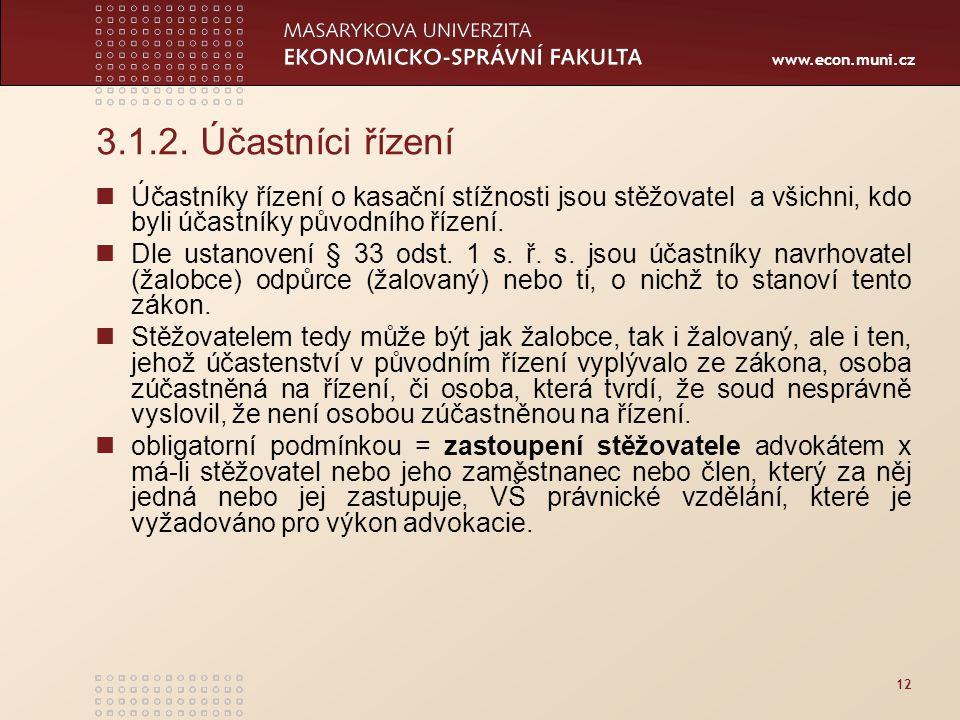 www.econ.muni.cz 12 3.1.2. Účastníci řízení Účastníky řízení o kasační stížnosti jsou stěžovatel a všichni, kdo byli účastníky původního řízení. Dle u