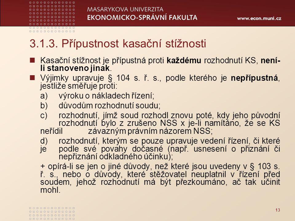 www.econ.muni.cz 13 3.1.3. Přípustnost kasační stížnosti Kasační stížnost je přípustná proti každému rozhodnutí KS, není- li stanoveno jinak. Výjimky
