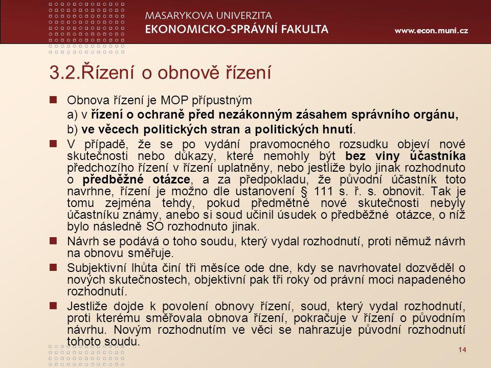 www.econ.muni.cz 14 3.2.Řízení o obnově řízení Obnova řízení je MOP přípustným a) v řízení o ochraně před nezákonným zásahem správního orgánu, b) ve v