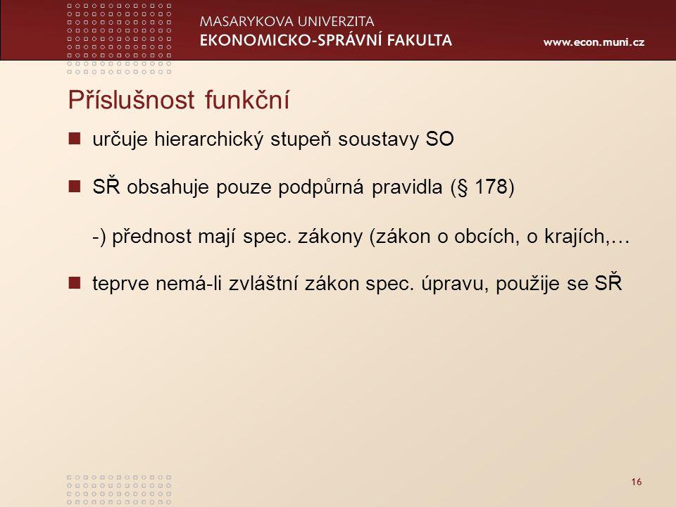 www.econ.muni.cz 16 Příslušnost funkční určuje hierarchický stupeň soustavy SO SŘ obsahuje pouze podpůrná pravidla (§ 178) -) přednost mají spec. záko