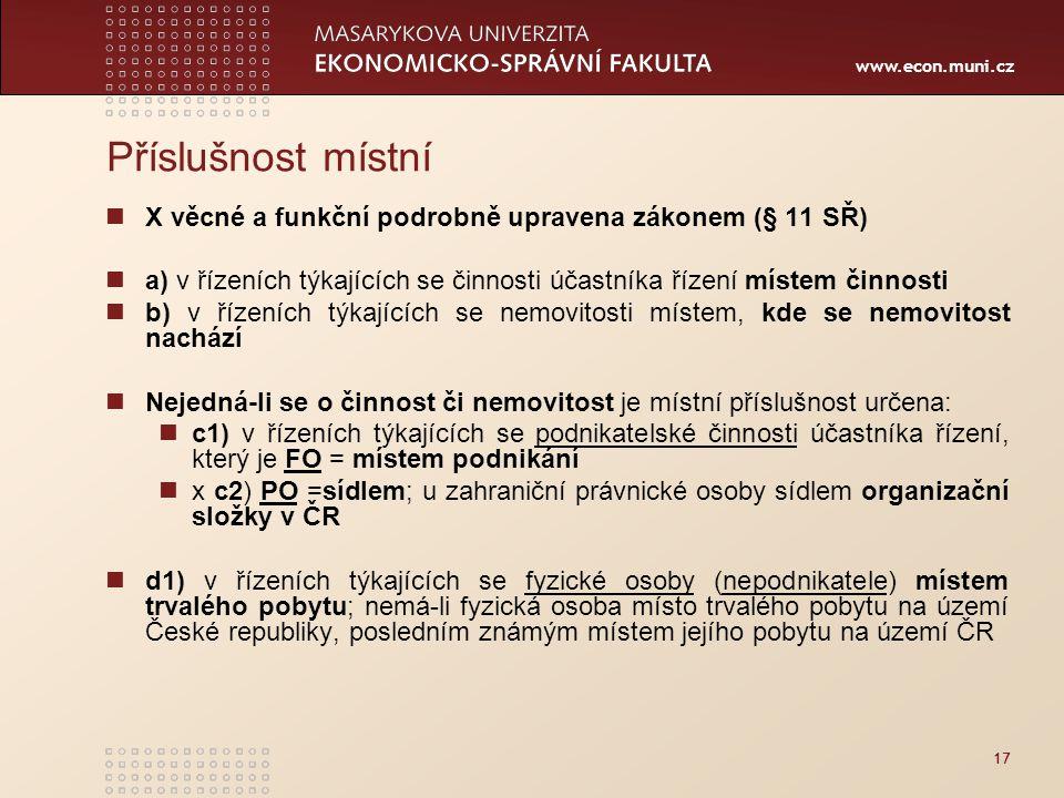 www.econ.muni.cz 17 Příslušnost místní X věcné a funkční podrobně upravena zákonem (§ 11 SŘ) a) v řízeních týkajících se činnosti účastníka řízení mís