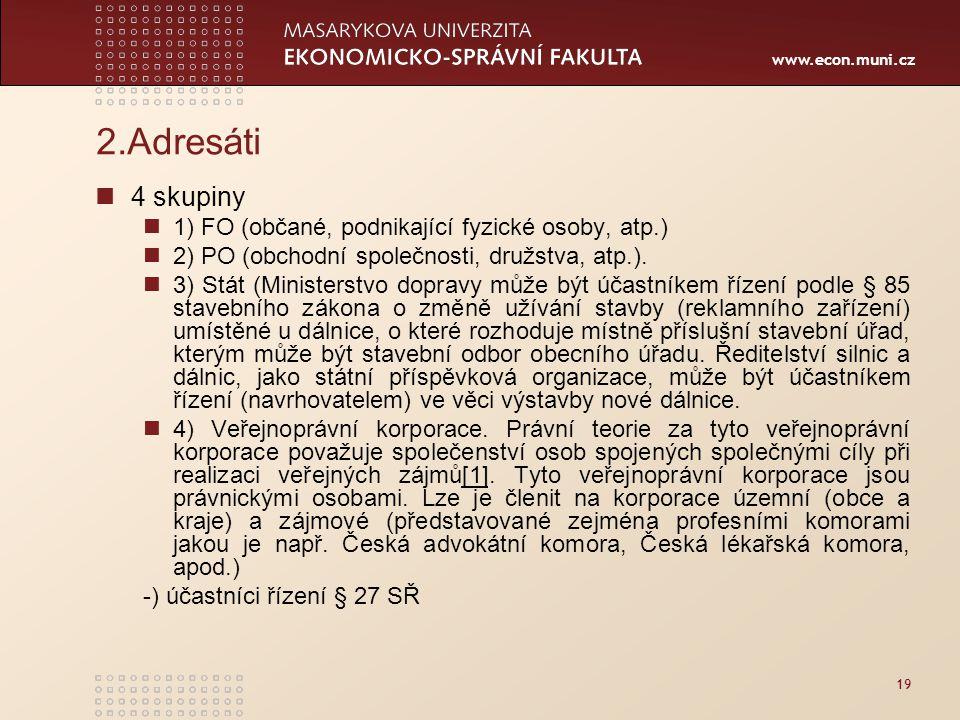 www.econ.muni.cz 19 2.Adresáti 4 skupiny 1) FO (občané, podnikající fyzické osoby, atp.) 2) PO (obchodní společnosti, družstva, atp.). 3) Stát (Minist