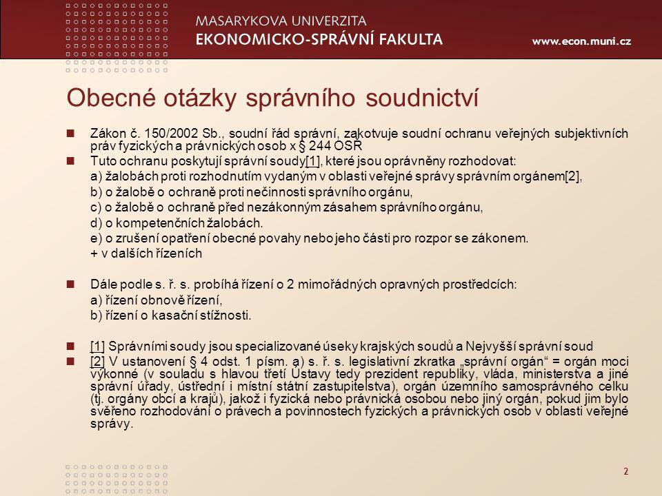 www.econ.muni.cz 2 Obecné otázky správního soudnictví Zákon č. 150/2002 Sb., soudní řád správní, zakotvuje soudní ochranu veřejných subjektivních práv