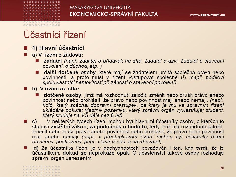 www.econ.muni.cz 20 Účastníci řízení 1) Hlavní účastníci a) V řízení o žádosti: žadatel (např. žadatel o přídavek na dítě, žadatel o azyl, žadatel o s