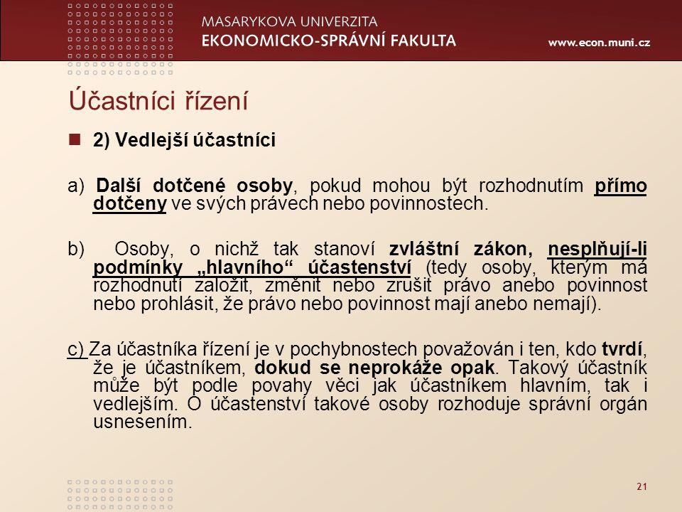www.econ.muni.cz 21 Účastníci řízení 2) Vedlejší účastníci a) Další dotčené osoby, pokud mohou být rozhodnutím přímo dotčeny ve svých právech nebo pov
