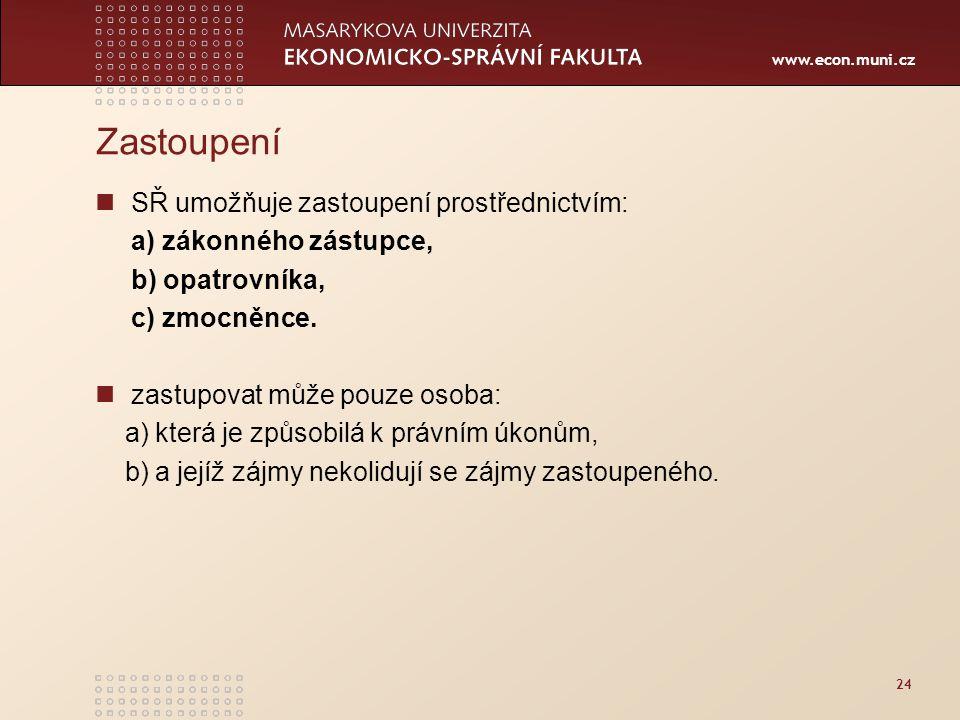www.econ.muni.cz 24 Zastoupení SŘ umožňuje zastoupení prostřednictvím: a) zákonného zástupce, b) opatrovníka, c) zmocněnce. zastupovat může pouze osob