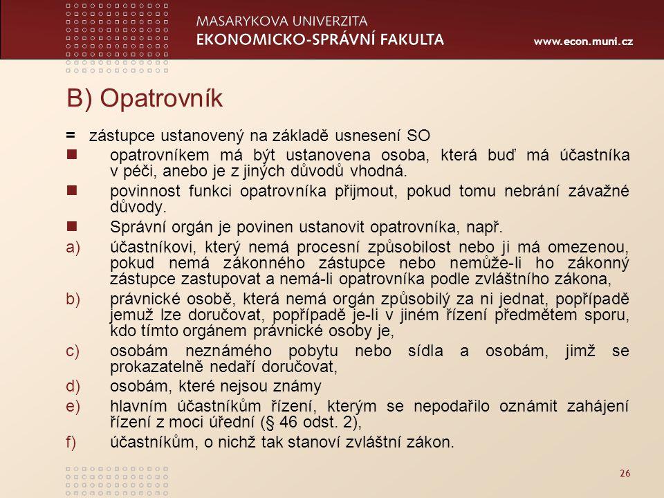 www.econ.muni.cz 26 B) Opatrovník = zástupce ustanovený na základě usnesení SO opatrovníkem má být ustanovena osoba, která buď má účastníka v péči, an