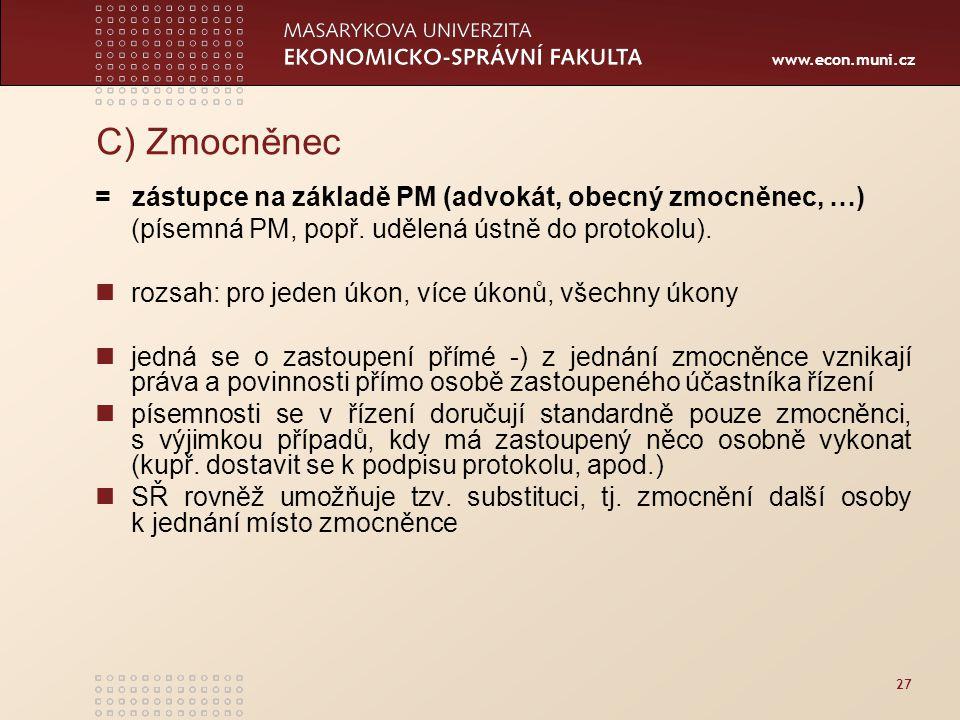www.econ.muni.cz 27 C) Zmocněnec = zástupce na základě PM (advokát, obecný zmocněnec, …) (písemná PM, popř. udělená ústně do protokolu). rozsah: pro j