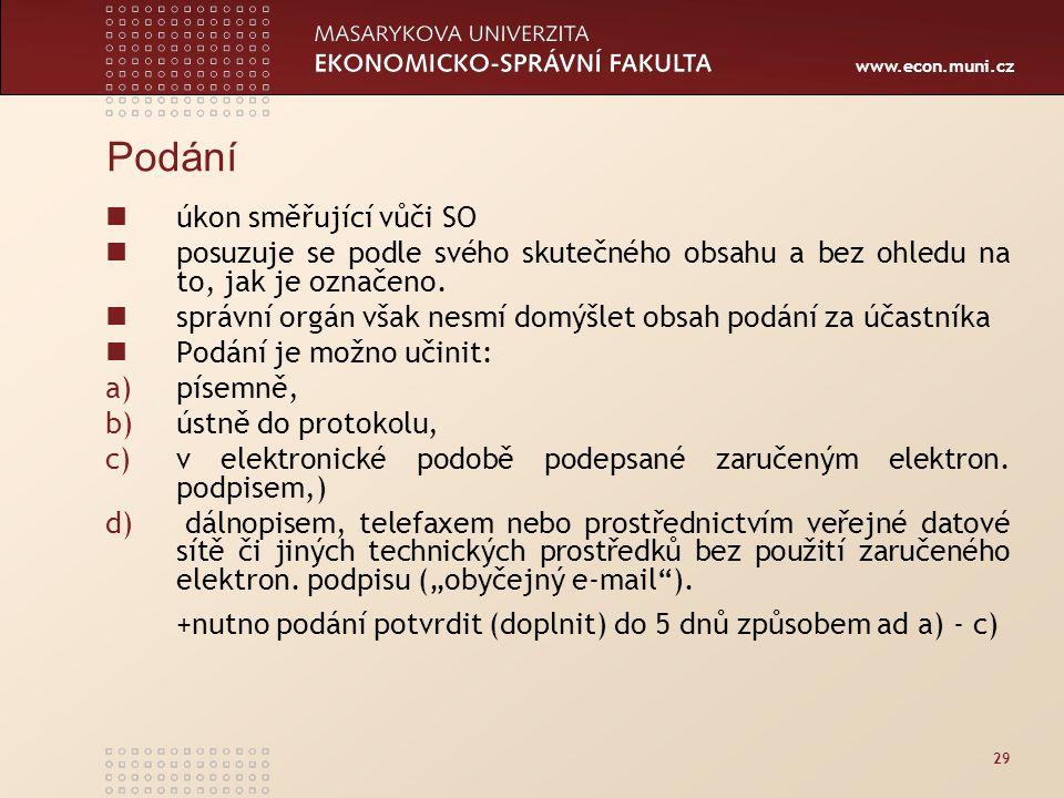 www.econ.muni.cz 29 Podání úkon směřující vůči SO posuzuje se podle svého skutečného obsahu a bez ohledu na to, jak je označeno. správní orgán však ne