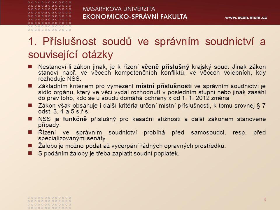 www.econ.muni.cz 3 1. Příslušnost soudů ve správním soudnictví a související otázky Nestanoví-li zákon jinak, je k řízení věcně příslušný krajský soud