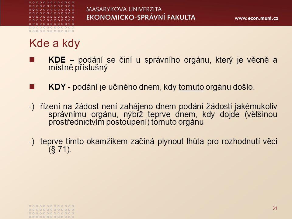 www.econ.muni.cz 31 Kde a kdy KDE – podání se činí u správního orgánu, který je věcně a místně příslušný KDY - podání je učiněno dnem, kdy tomuto orgá