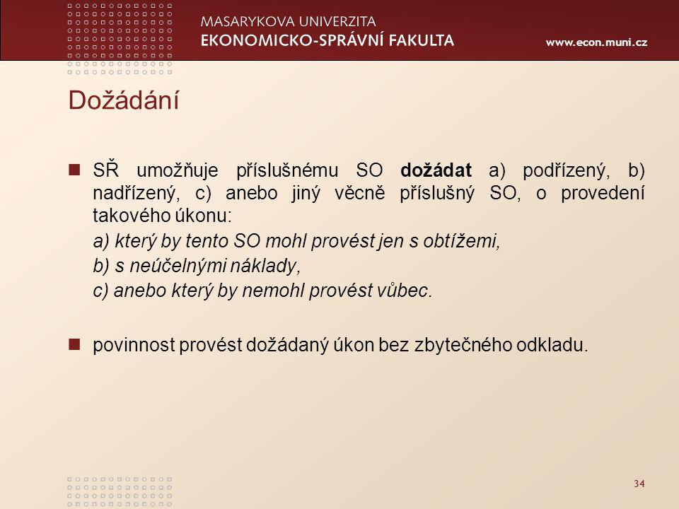 www.econ.muni.cz 34 Dožádání SŘ umožňuje příslušnému SO dožádat a) podřízený, b) nadřízený, c) anebo jiný věcně příslušný SO, o provedení takového úko