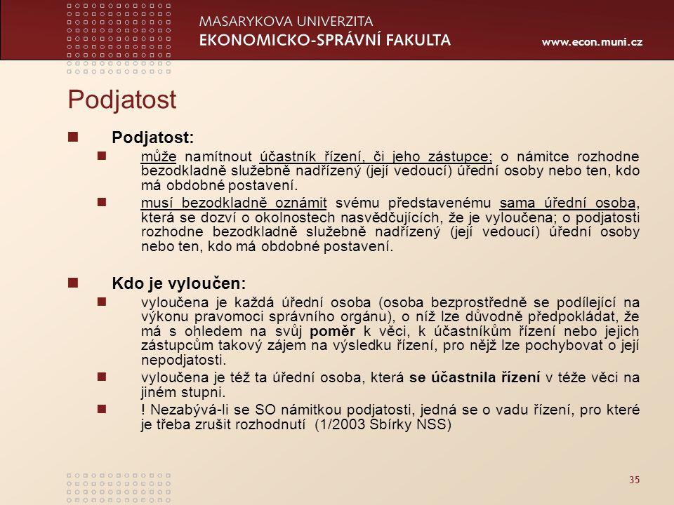 www.econ.muni.cz 35 Podjatost Podjatost: může namítnout účastník řízení, či jeho zástupce; o námitce rozhodne bezodkladně služebně nadřízený (její ved