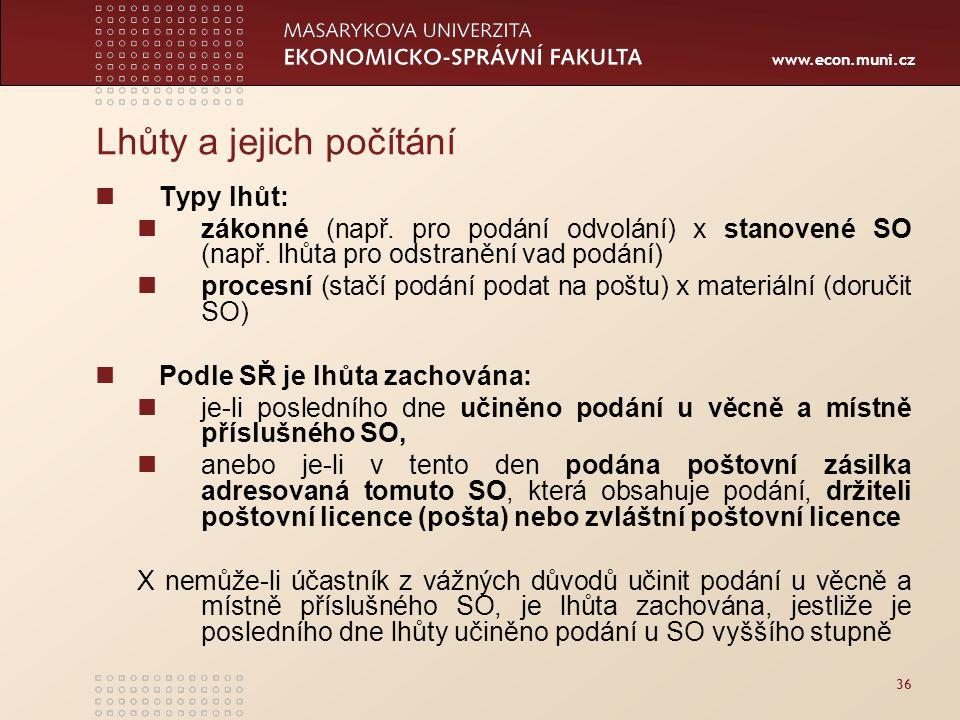 www.econ.muni.cz 36 Lhůty a jejich počítání Typy lhůt: zákonné (např. pro podání odvolání) x stanovené SO (např. lhůta pro odstranění vad podání) proc
