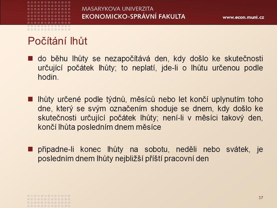www.econ.muni.cz 37 Počítání lhůt do běhu lhůty se nezapočítává den, kdy došlo ke skutečnosti určující počátek lhůty; to neplatí, jde-li o lhůtu určen