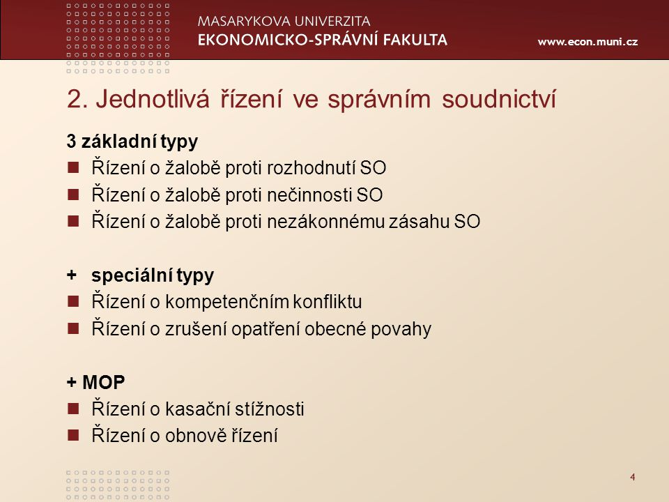 www.econ.muni.cz 4 2. Jednotlivá řízení ve správním soudnictví 3 základní typy Řízení o žalobě proti rozhodnutí SO Řízení o žalobě proti nečinnosti SO