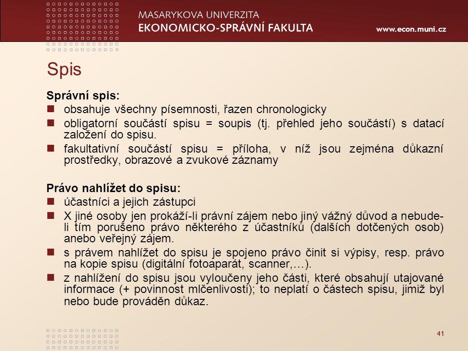www.econ.muni.cz 41 Spis Správní spis: obsahuje všechny písemnosti, řazen chronologicky obligatorní součástí spisu = soupis (tj. přehled jeho součástí