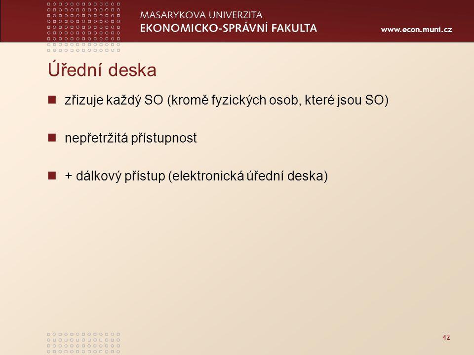 www.econ.muni.cz 42 Úřední deska zřizuje každý SO (kromě fyzických osob, které jsou SO) nepřetržitá přístupnost + dálkový přístup (elektronická úřední