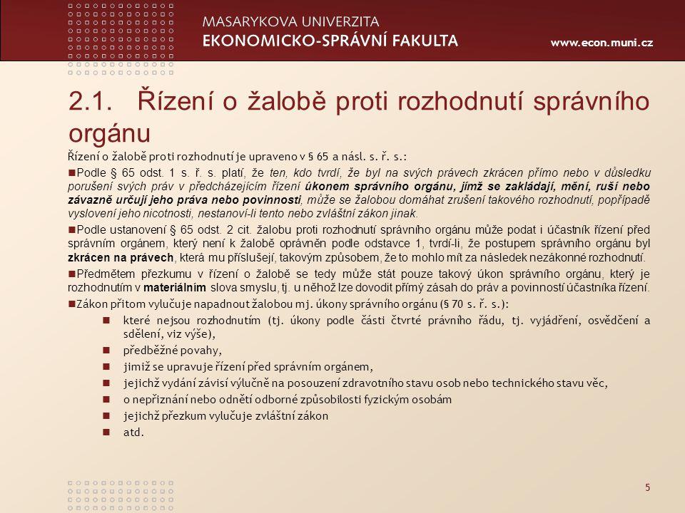 www.econ.muni.cz 2.1.Řízení o žalobě proti rozhodnutí správního orgánu Řízení o žalobě proti rozhodnutí je upraveno v § 65 a násl. s. ř. s.: Podle § 6