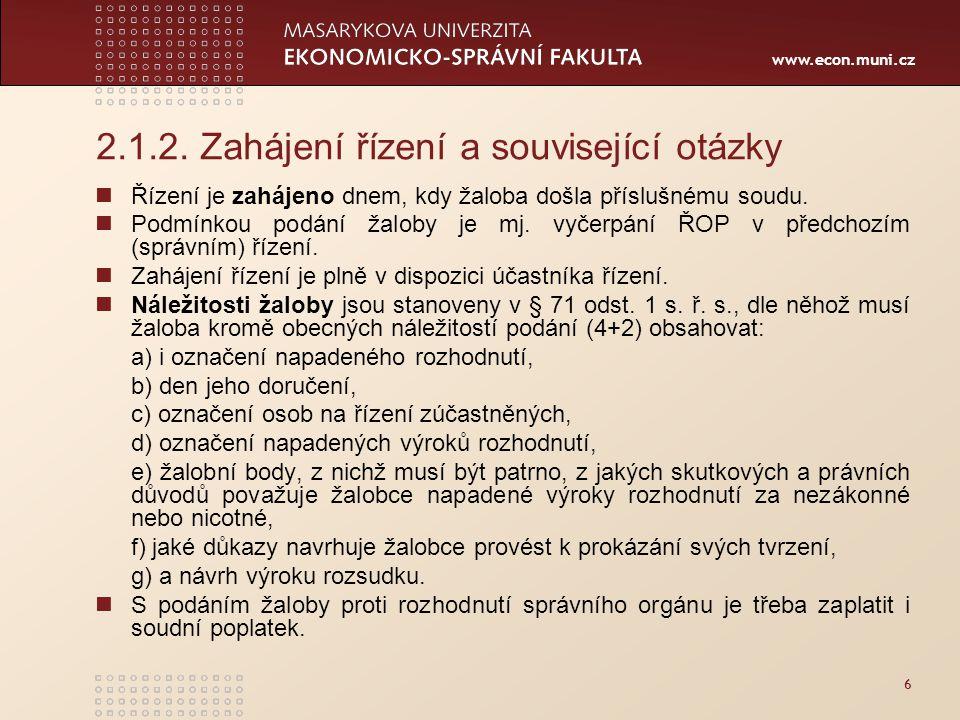 www.econ.muni.cz 2.1.2. Zahájení řízení a související otázky Řízení je zahájeno dnem, kdy žaloba došla příslušnému soudu. Podmínkou podání žaloby je m