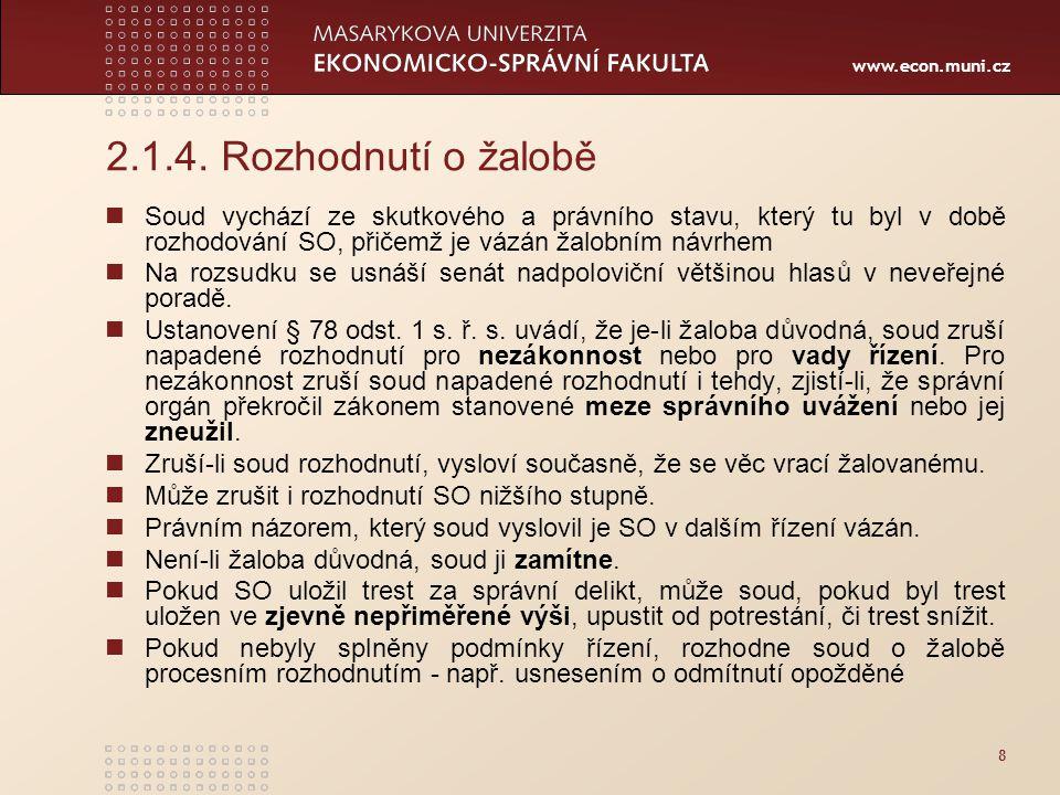 www.econ.muni.cz 2.1.4. Rozhodnutí o žalobě Soud vychází ze skutkového a právního stavu, který tu byl v době rozhodování SO, přičemž je vázán žalobním