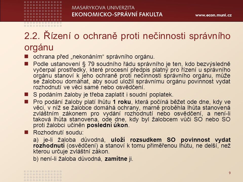 """www.econ.muni.cz 2.2. Řízení o ochraně proti nečinnosti správního orgánu ochrana před """"nekonáním"""" správního orgánu. Podle ustanovení § 79 soudního řád"""