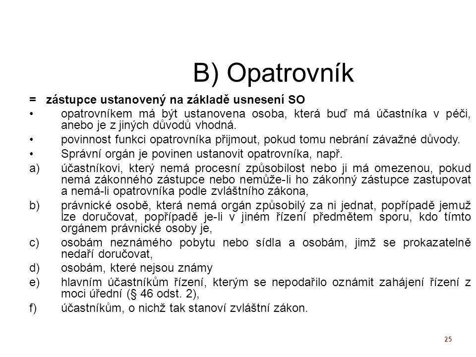 25 B) Opatrovník = zástupce ustanovený na základě usnesení SO opatrovníkem má být ustanovena osoba, která buď má účastníka v péči, anebo je z jiných d