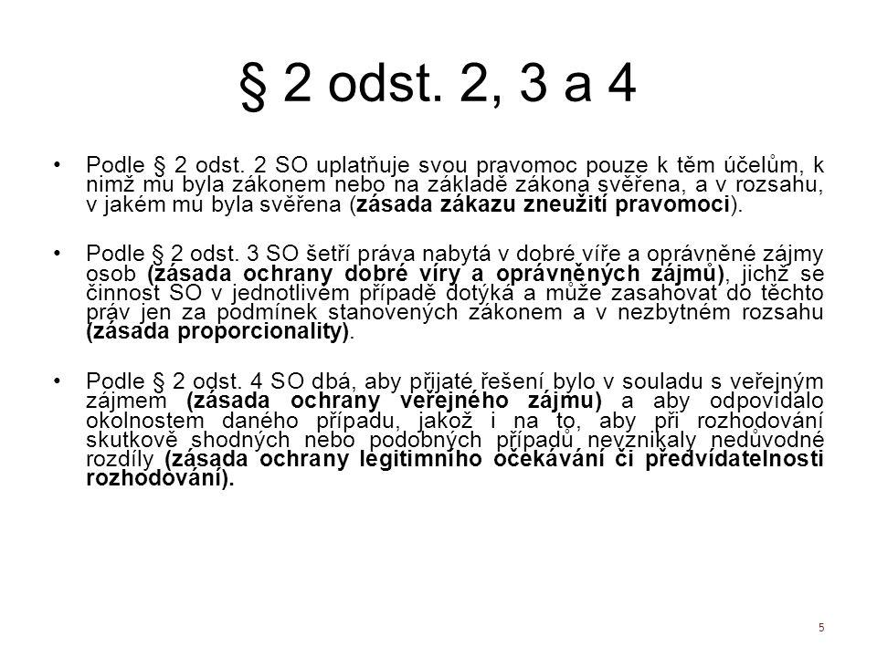 § 2 odst. 2, 3 a 4 Podle § 2 odst. 2 SO uplatňuje svou pravomoc pouze k těm účelům, k nimž mu byla zákonem nebo na základě zákona svěřena, a v rozsahu