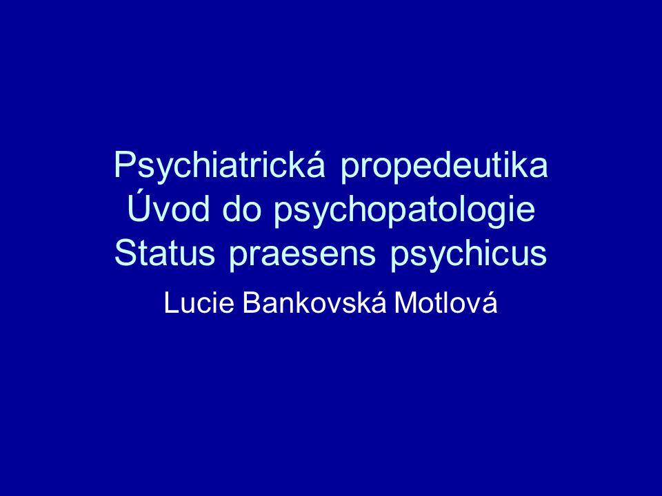 Psychiatrická propedeutika Úvod do psychopatologie Status praesens psychicus Lucie Bankovská Motlová