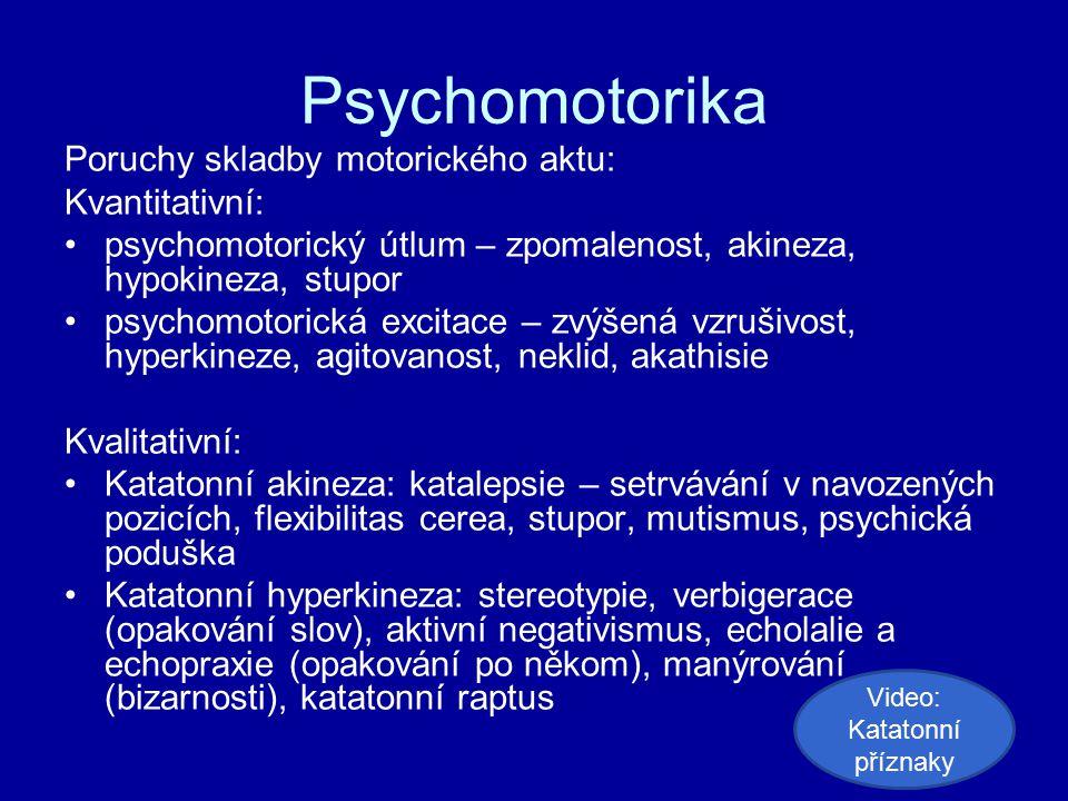 Psychomotorika Poruchy skladby motorického aktu: Kvantitativní: psychomotorický útlum – zpomalenost, akineza, hypokineza, stupor psychomotorická excit