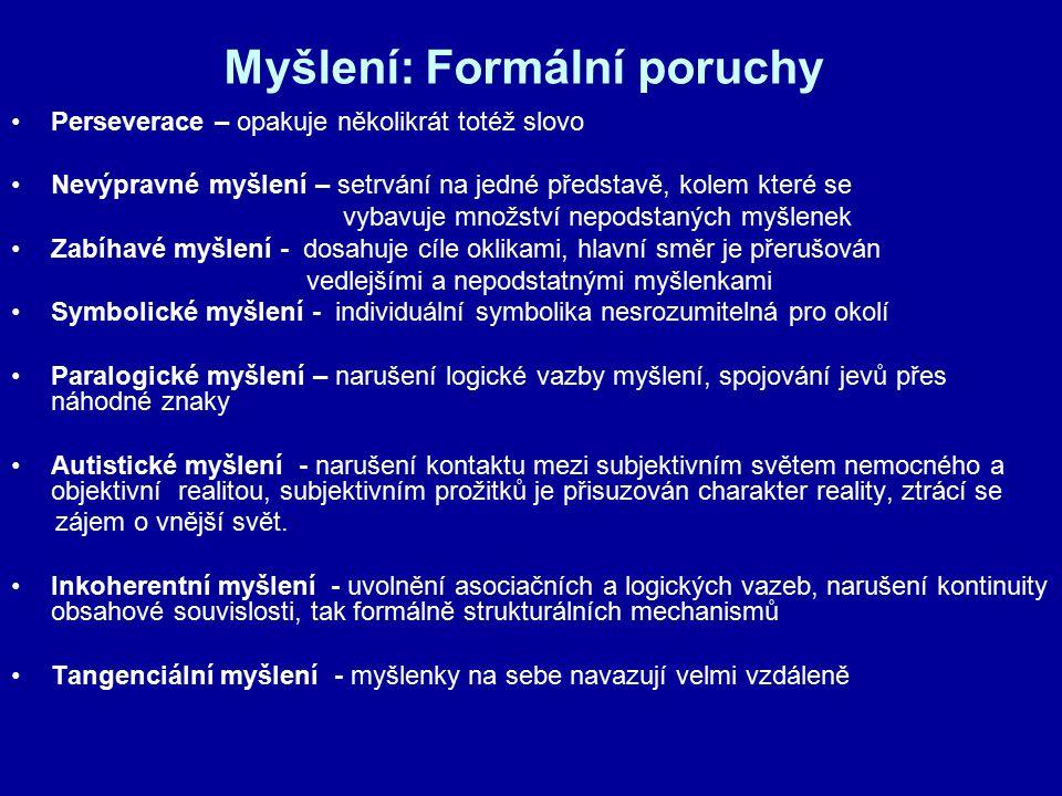 Myšlení: Formální poruchy Perseverace – opakuje několikrát totéž slovo Nevýpravné myšlení – setrvání na jedné představě, kolem které se vybavuje množs