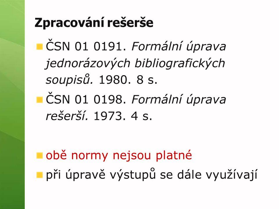 Zpracování rešerše ČSN 01 0191.Formální úprava jednorázových bibliografických soupisů.