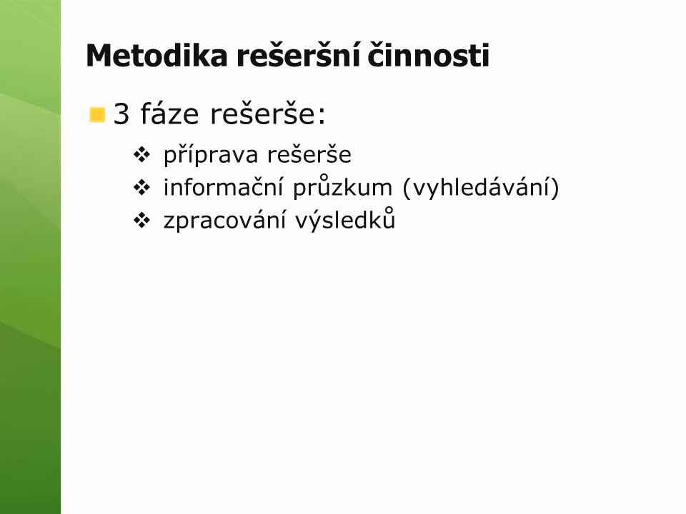 Metodika rešeršní činnosti 3 fáze rešerše:  příprava rešerše  informační průzkum (vyhledávání)  zpracování výsledků