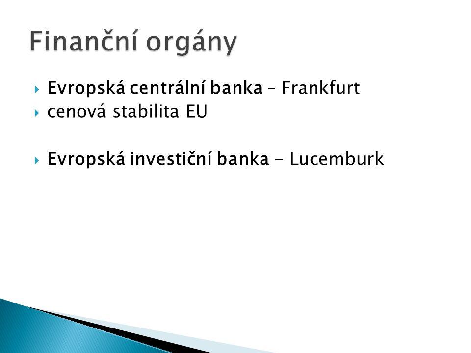  Evropská centrální banka – Frankfurt  cenová stabilita EU  Evropská investiční banka - Lucemburk