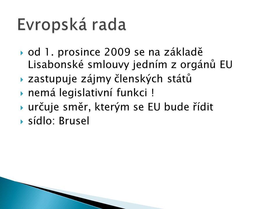  od 1. prosince 2009 se na základě Lisabonské smlouvy jedním z orgánů EU  zastupuje zájmy členských států  nemá legislativní funkci !  určuje směr