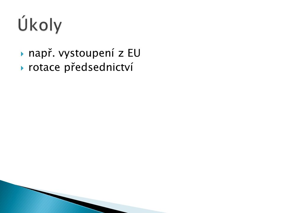  např. vystoupení z EU  rotace předsednictví