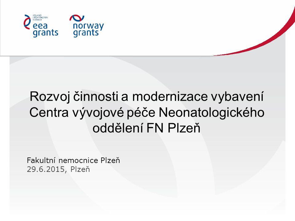 Rozvoj činnosti a modernizace vybavení Centra vývojové péče Neonatologického oddělení FN Plzeň Fakultní nemocnice Plzeň 29.6.2015, Plzeň