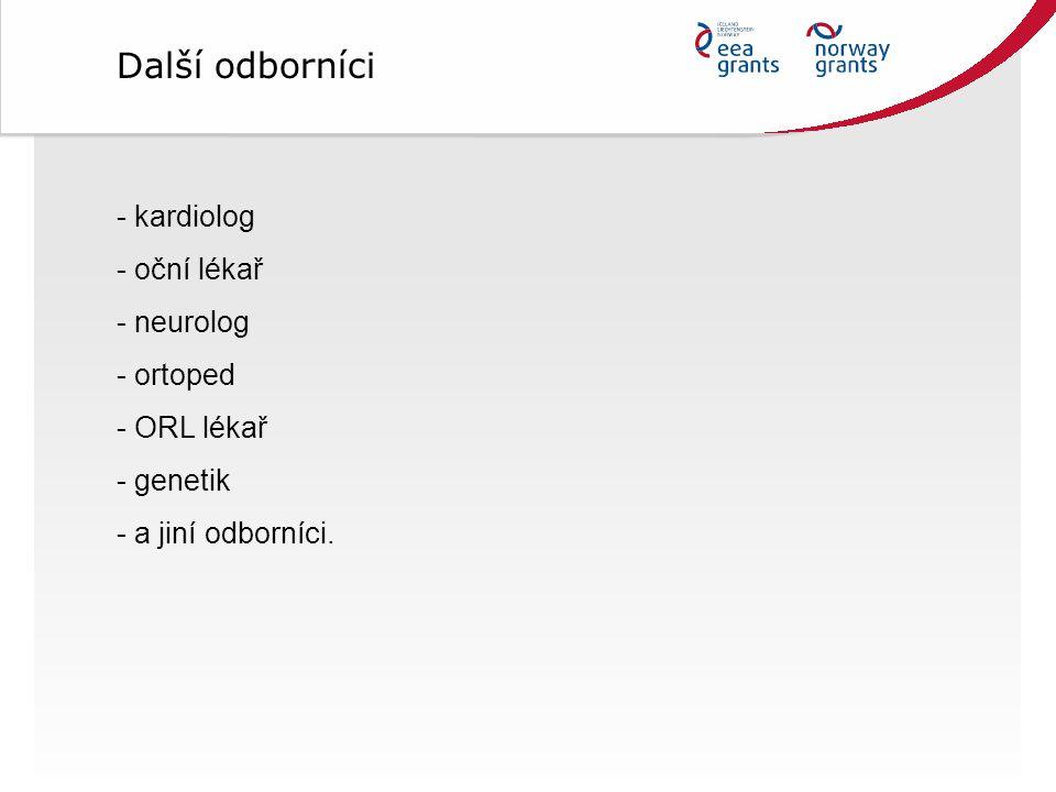 - kardiolog - oční lékař - neurolog - ortoped - ORL lékař - genetik - a jiní odborníci. Další odborníci