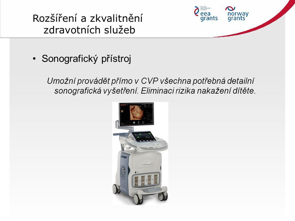 Sonografický přístroj Umožní provádět přímo v CVP všechna potřebná detailní sonografická vyšetření. Eliminaci rizika nakažení dítěte. Rozšíření a zkva