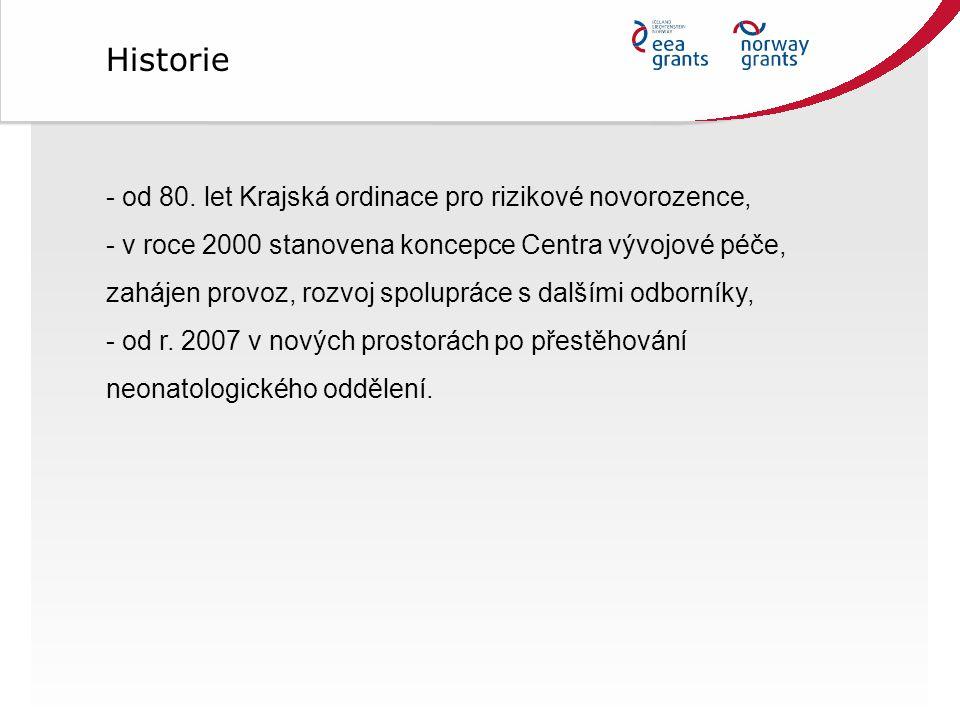 - od 80. let Krajská ordinace pro rizikové novorozence, - v roce 2000 stanovena koncepce Centra vývojové péče, zahájen provoz, rozvoj spolupráce s dal