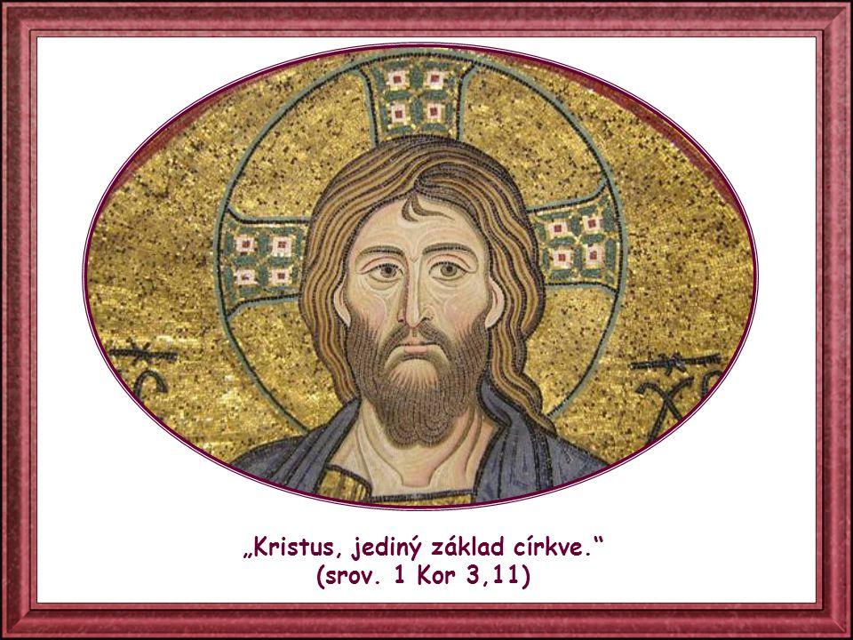 """""""Kristus, jediný základ církve. (srov. 1 Kor 3,11)"""